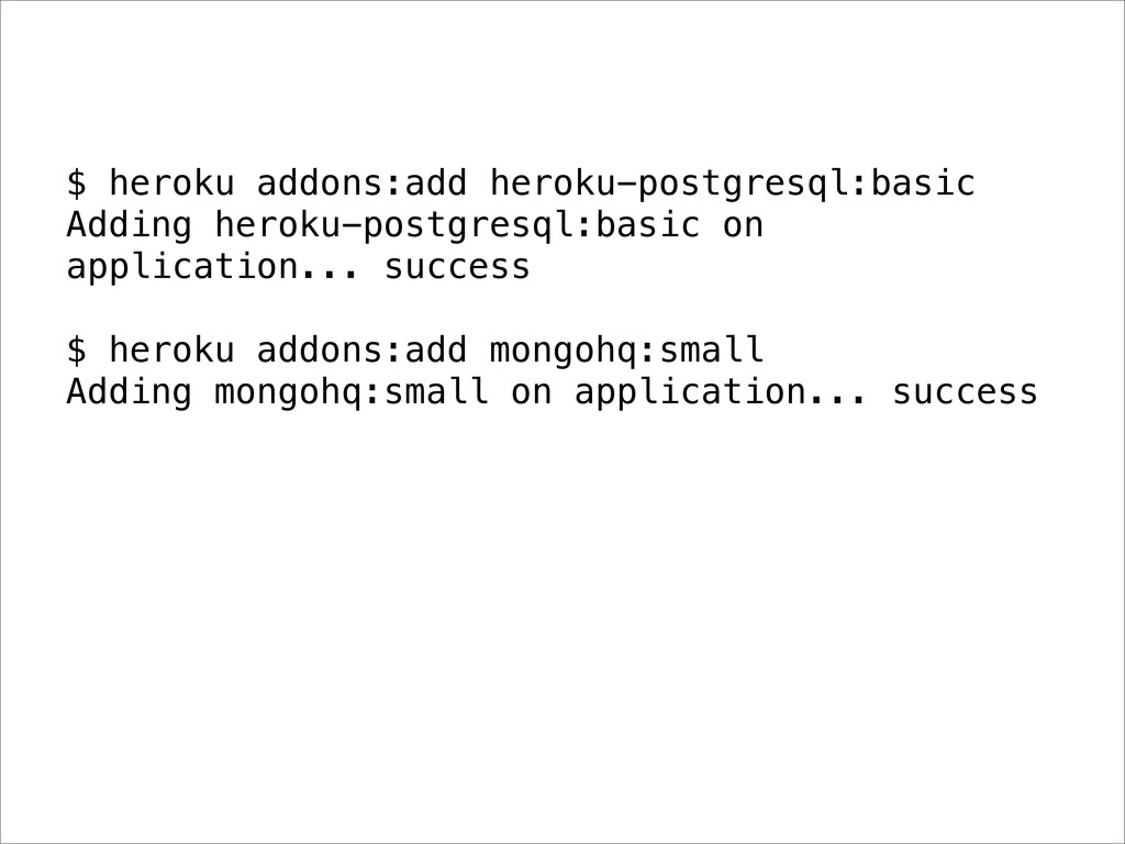 $ heroku addons:add heroku-postgresql:basic Add...