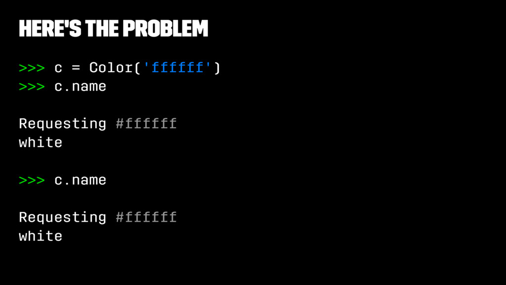 Here's the problem >>> c = Color('ffffff') >>> ...