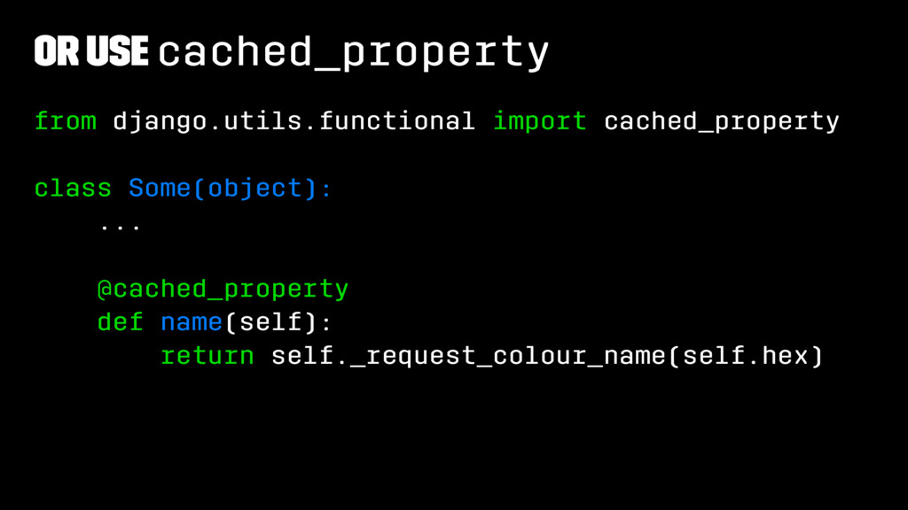 Or Use cached_property from django.utils.functi...