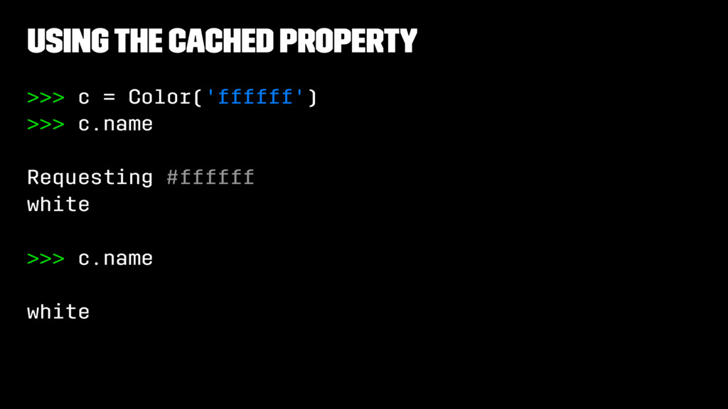 Using the cached property >>> c = Color('ffffff...