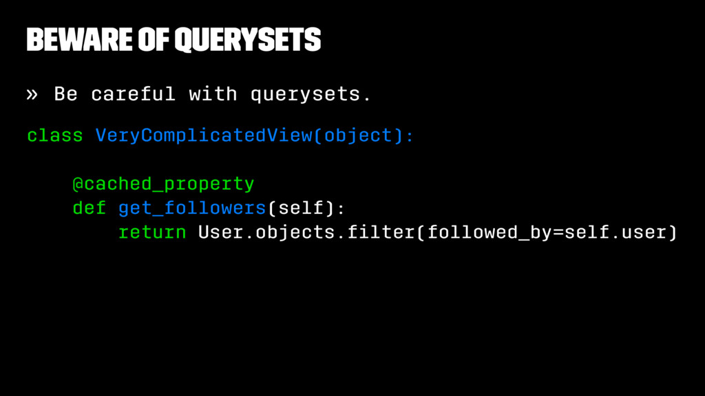 Beware Of Querysets » Be careful with querysets...