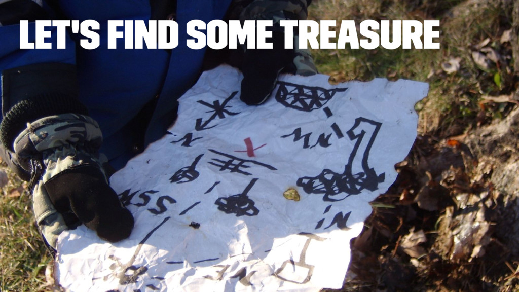 Let's Find Some Treasure