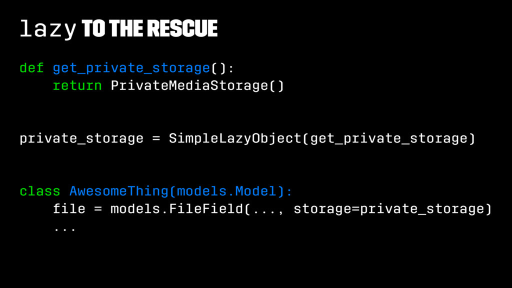 lazy To The Rescue def get_private_storage(): r...