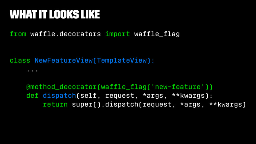 What It Looks Like from waffle.decorators import...