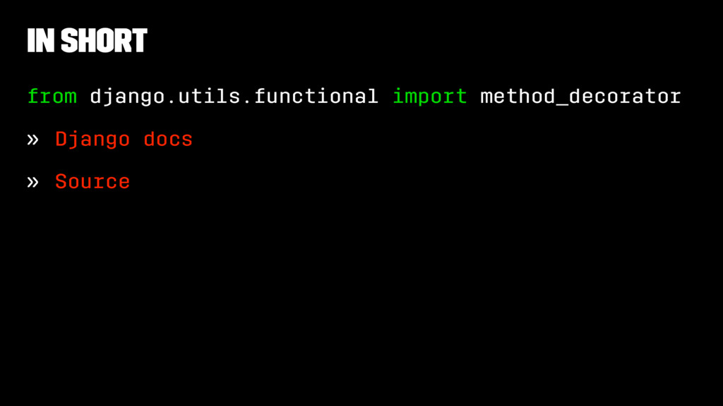 In Short from django.utils.functional import me...