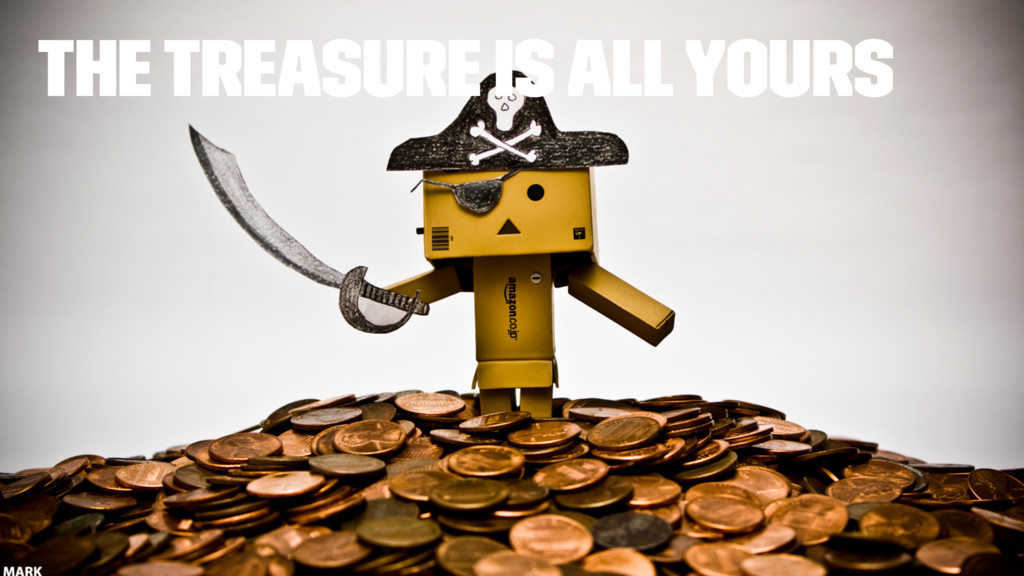 The Treasure Is All Yours