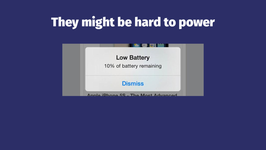 They might be hard to power