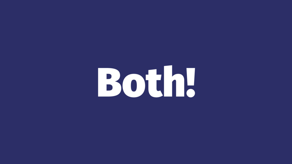 Both!