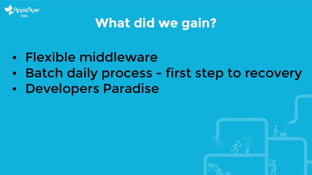 What did we gain? • Flexible middleware • Batch...