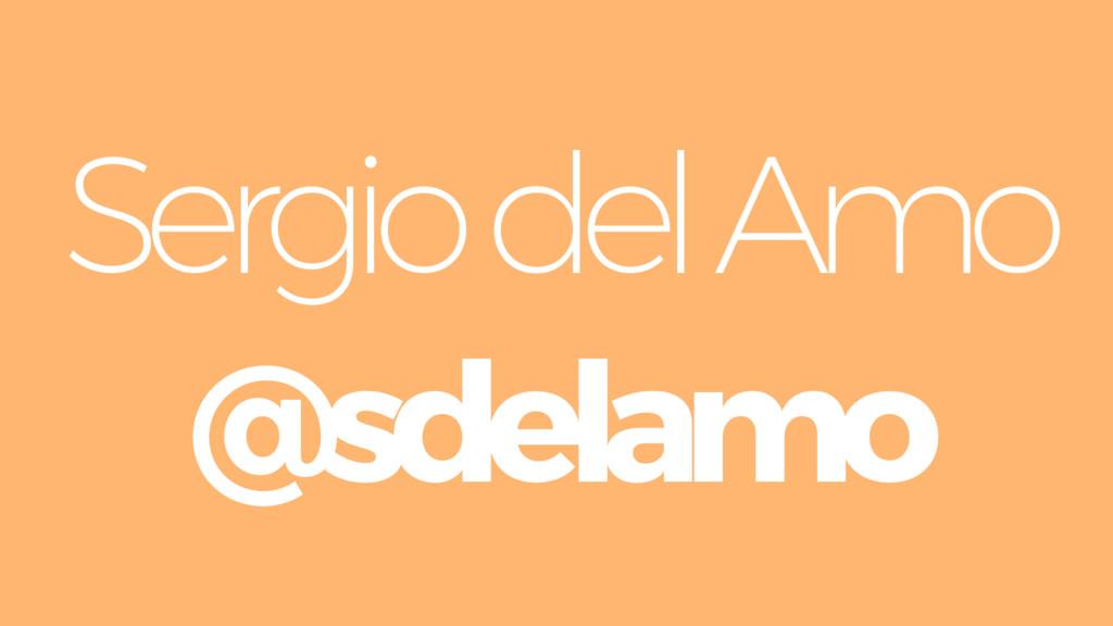 Sergio del Amo @sdelamo