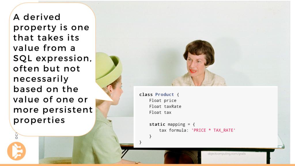 objectcomputing.com/grails A derived property i...