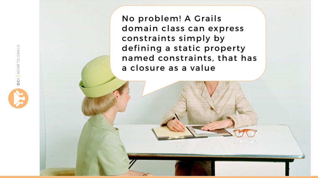 objectcomputing.com/grails No problem! A Grails...