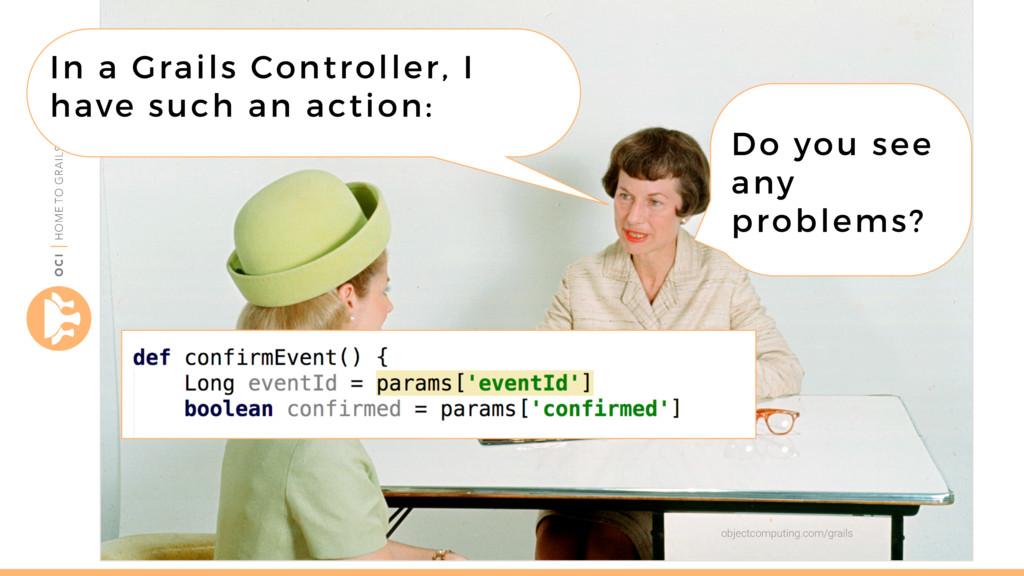 objectcomputing.com/grails In a Grails Controll...