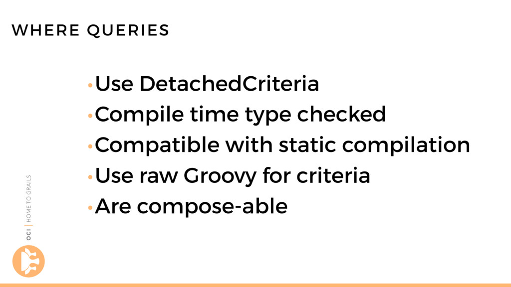 •Use DetachedCriteria •Compile time type checke...