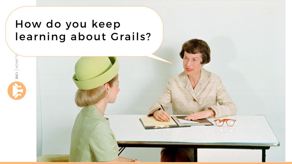 objectcomputing.com/grails How do you keep lear...