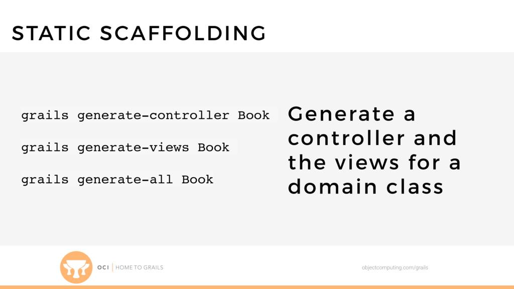 objectcomputing.com/grails STATIC SCAFFOLDING g...