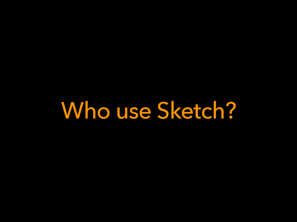Who use Sketch?