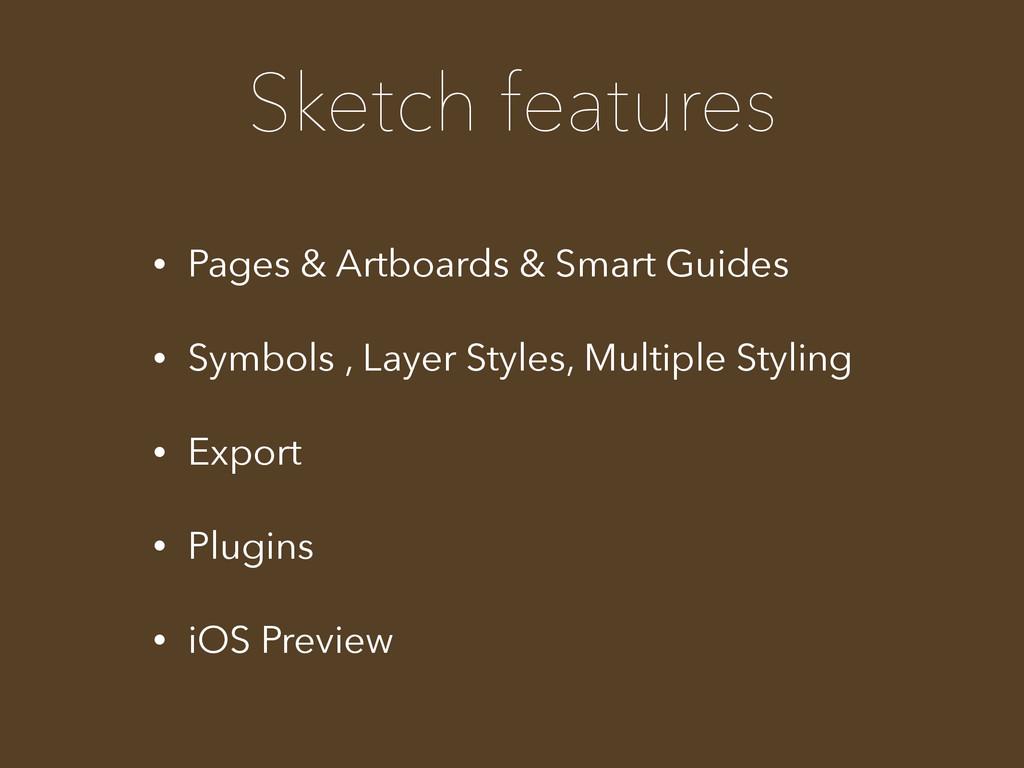 Sketch features • Pages & Artboards & Smart Gui...