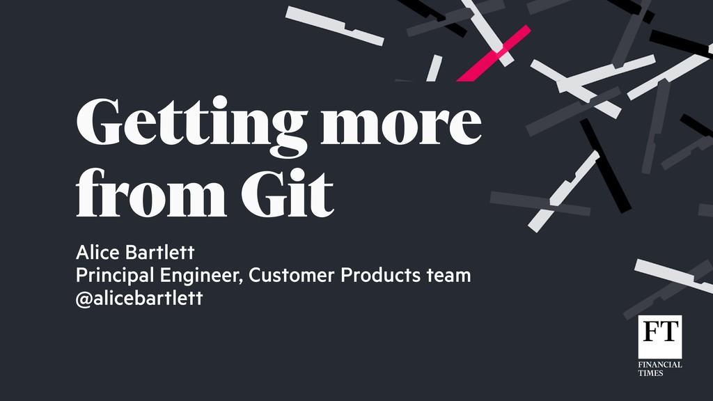 Alice Bartlett Principal Engineer, Customer Pro...
