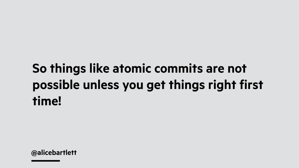 @alicebartlett So things like atomic commits ar...