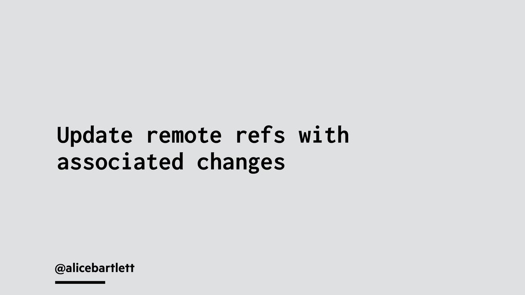 @alicebartlett Update remote refs with associat...