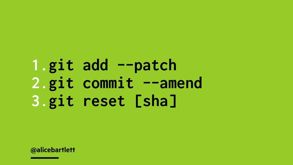 @alicebartlett 1.git add --patch 2.git commit -...