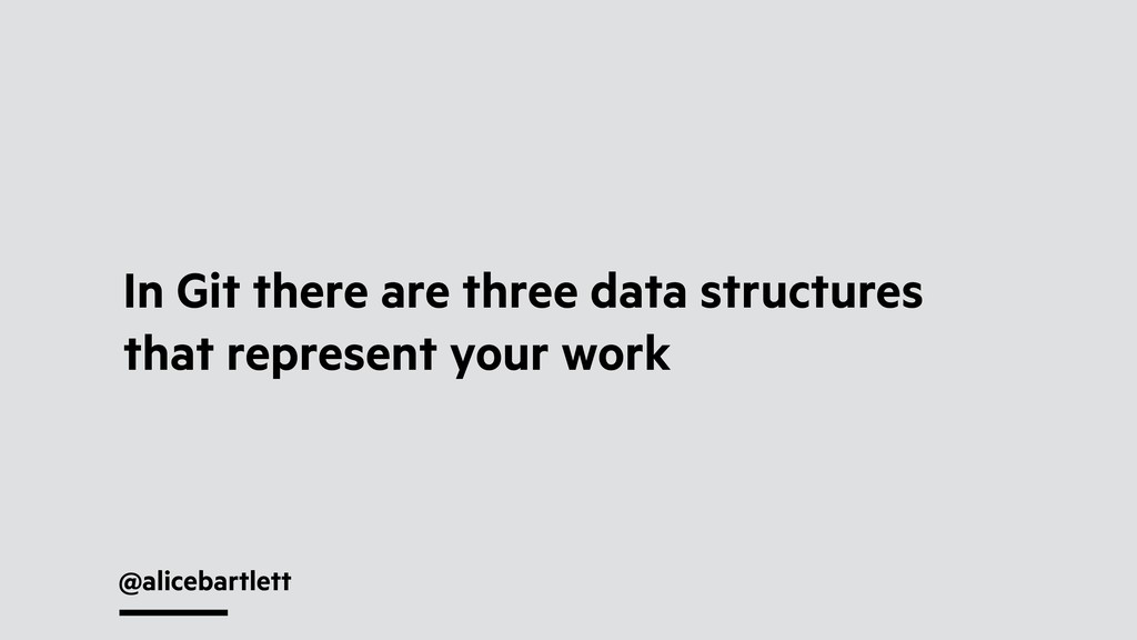 @alicebartlett In Git there are three data stru...