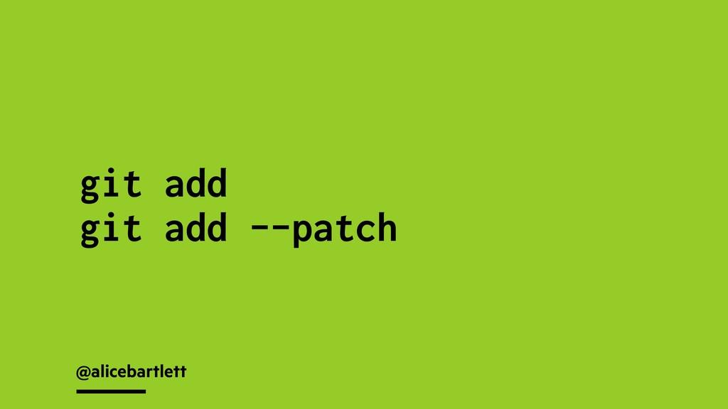 @alicebartlett git add git add --patch