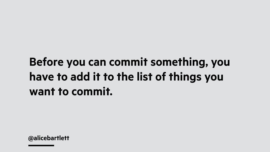 @alicebartlett Before you can commit something,...