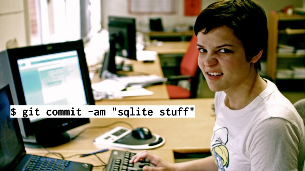 "@alicebartlett $ git commit -am ""sqlite stuff"""