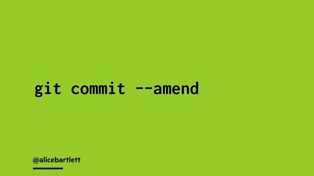 @alicebartlett git commit --amend
