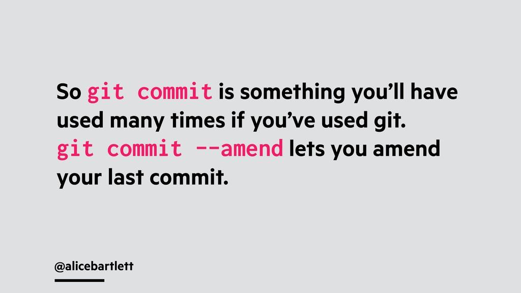 @alicebartlett So git commit is something you'l...