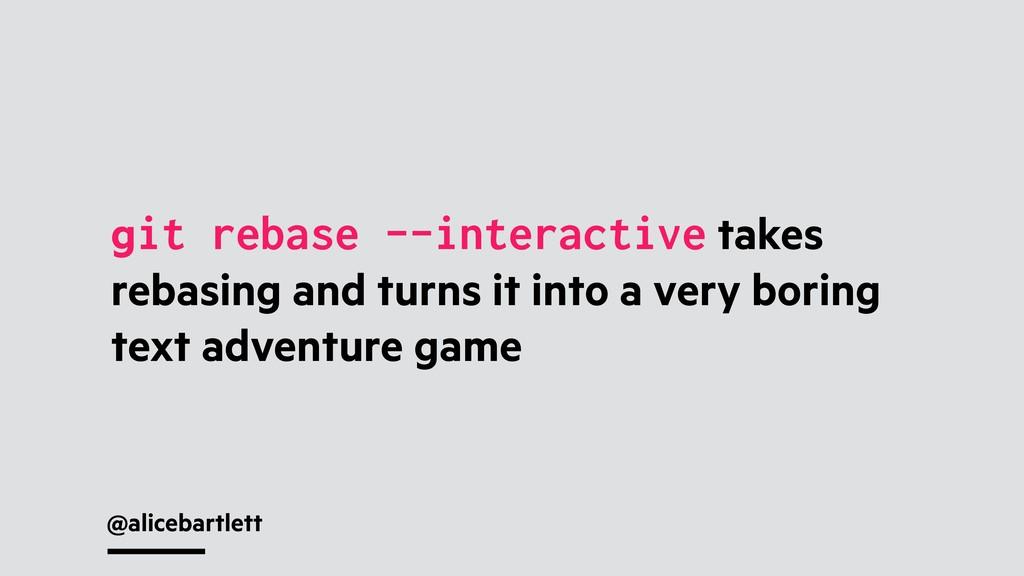 @alicebartlett git rebase --interactive takes r...