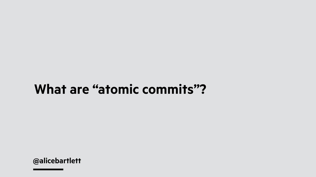 "@alicebartlett What are ""atomic commits""?"