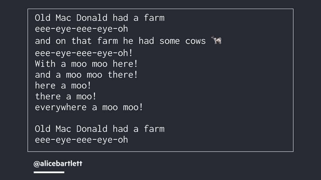 @alicebartlett Old Mac Donald had a farm eee-ey...