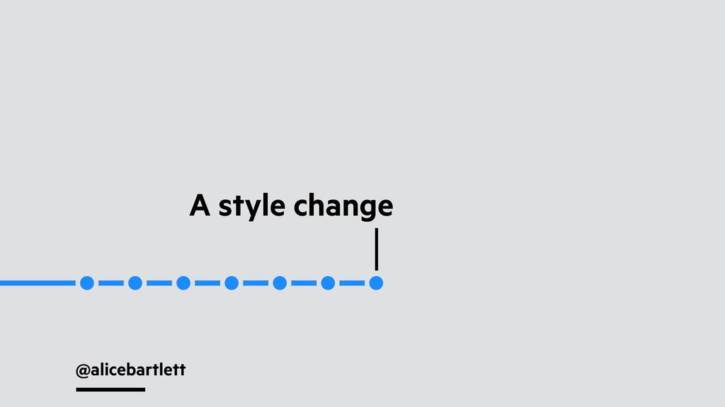 @alicebartlett A style change