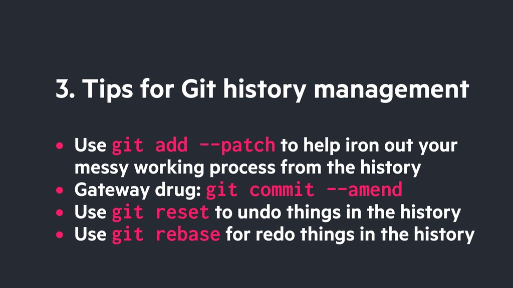 3. Tips for Git history management • Use git ad...