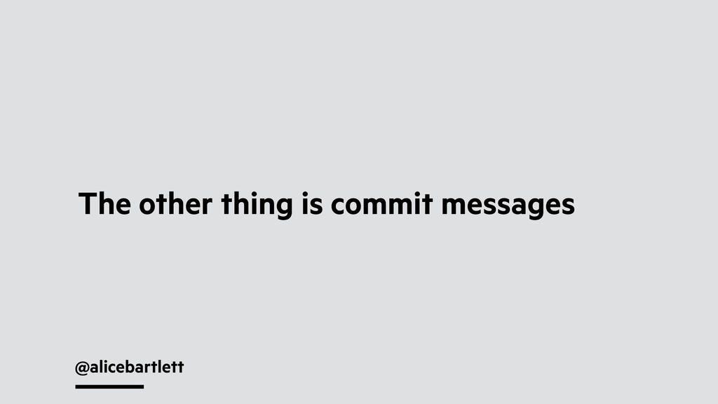 @alicebartlett The other thing is commit messag...