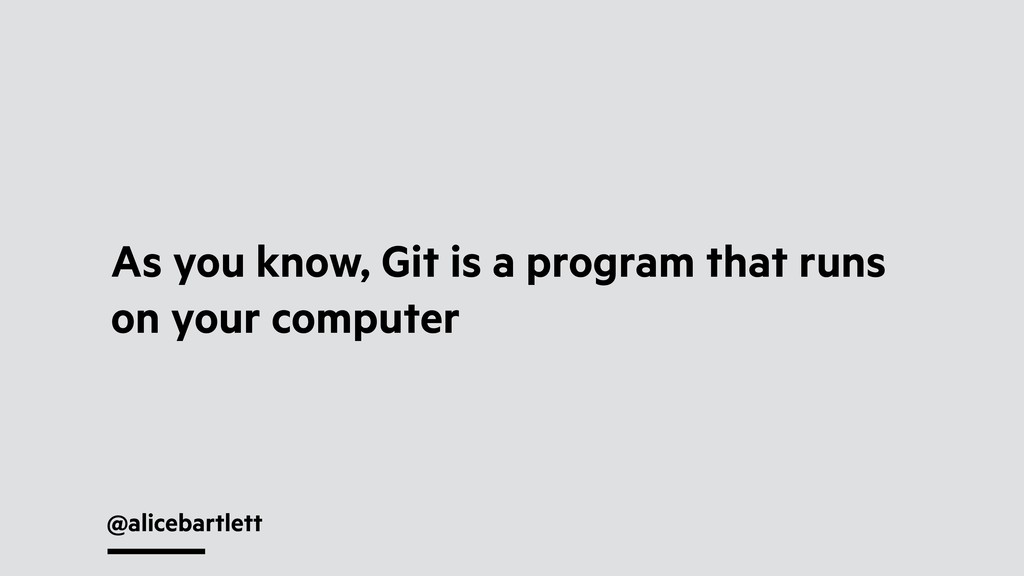 @alicebartlett As you know, Git is a program th...