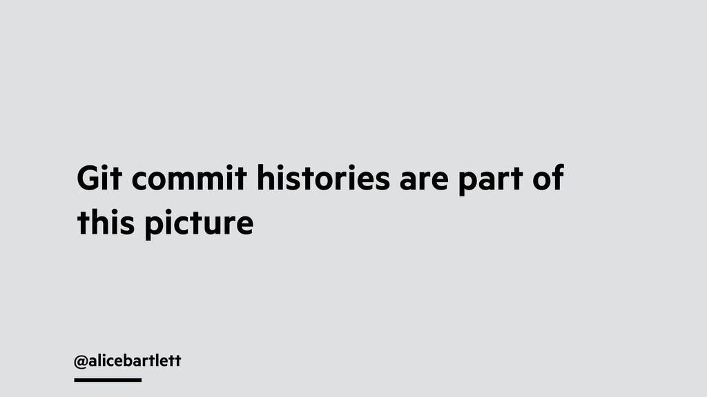 @alicebartlett Git commit histories are part of...