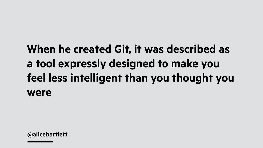 @alicebartlett When he created Git, it was desc...