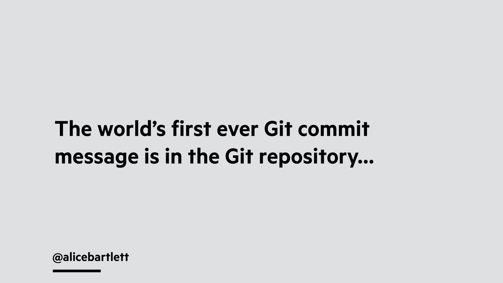 @alicebartlett The world's first ever Git commit...