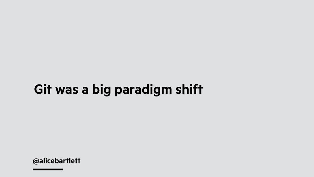 @alicebartlett Git was a big paradigm shift