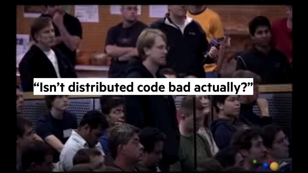 "@alicebartlett ""Isn't distributed code bad actu..."