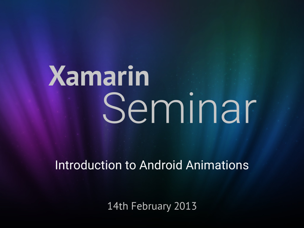 Xamarin Seminar 14th February 2013 Introduction...