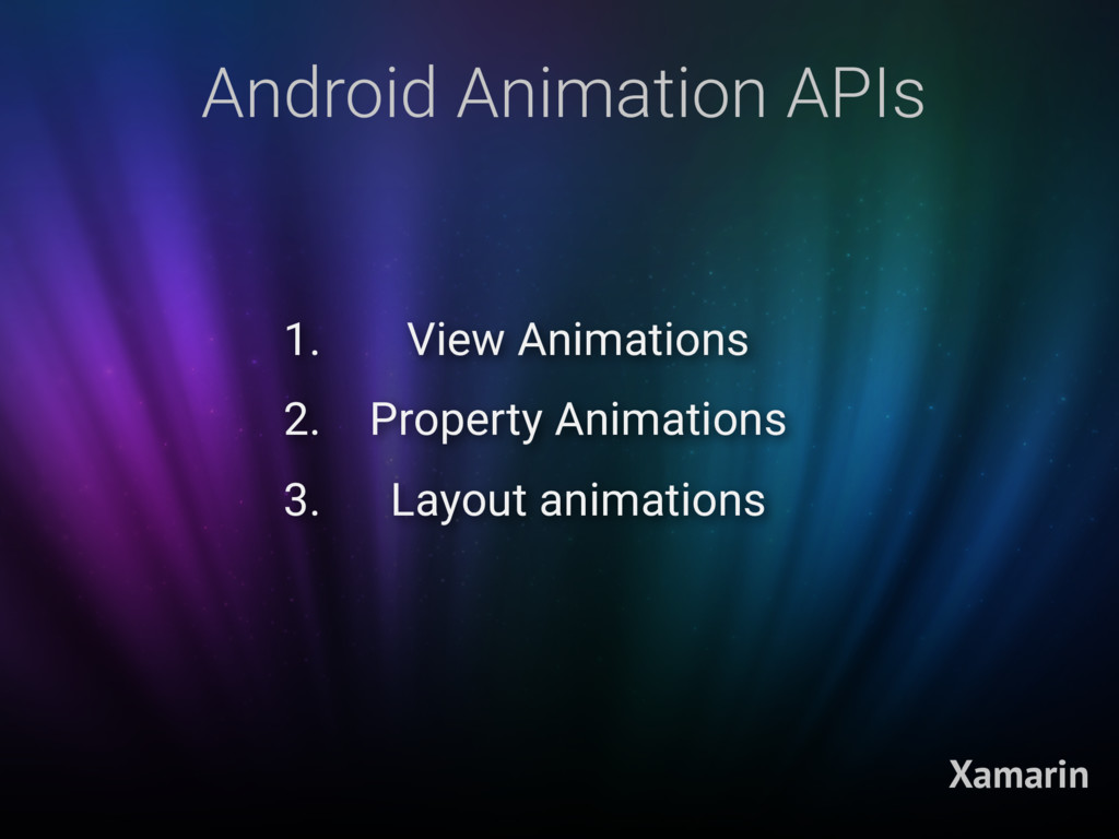 Android Animation APIs Xamarin 1. View Animatio...