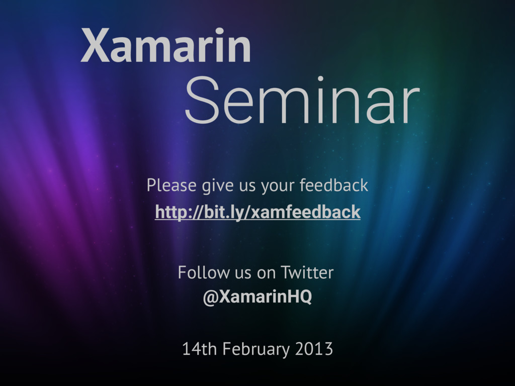 Xamarin Seminar 14th February 2013 Please give ...