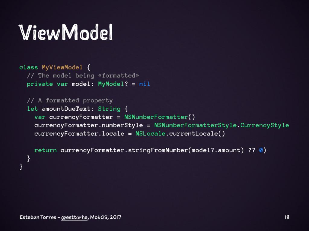ViewModel class MyViewModel { // The model bein...