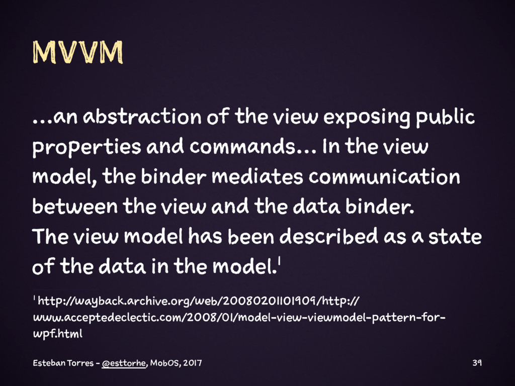 MVVM …an abstraction of the view exposing publi...