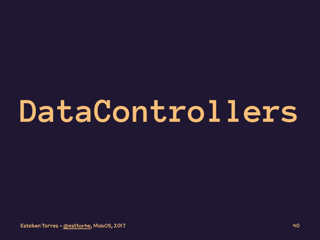 DataControllers Esteban Torres - @esttorhe, Mob...